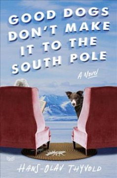 Good dogs don't make it to the South Pole : a novel