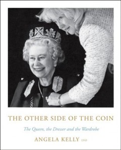 The other side of the coin : The Queen, the dresser and the wardrobe / Angela Kelly, LVO.