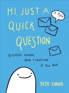 Hi, Just a Quick Question : Queries, Advice, and Figuring It All Out