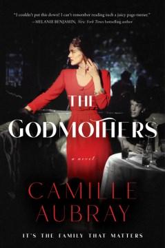 The godmothers a novel / Camille Aubray