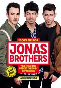 The Jonas Brothers : Your Must-have Guide to the Iconic Pop Siblings
