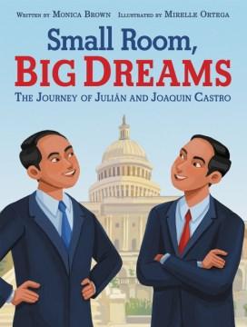Small Room, Big Dreams : The Journey of Julian and Joaquin Castro
