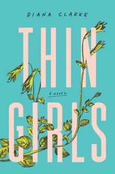 Thin girls a novel / Diana Clarke