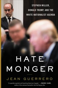 Hatemonger : Stephen Miller, Donald Trump, and the white nationalist agenda / Jean Guerrero.