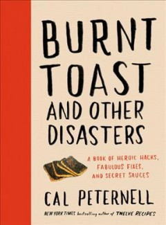 Burnt toast and other disasters : a book of heroic hacks, fabulous fixes, and secret sauces