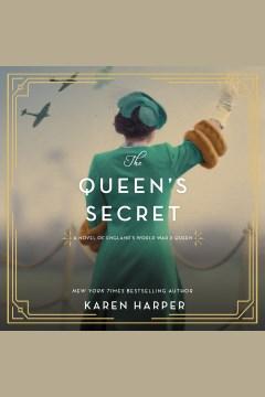 The queen's secret [electronic resource] : A Novel of England's World War II Queen / Karen Harper