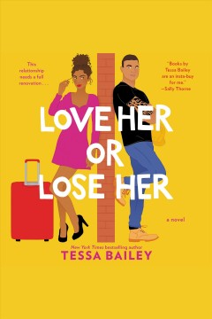 Love her or lose her [electronic resource] : a novel / Tessa Bailey
