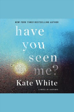 Have you seen me? [electronic resource] / Kate White.