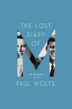The lost diary of M : a novel [electronic resource] / Paul Wolfe.