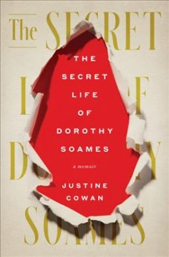 The secret life of Dorothy Soames : a memoir / Justine Cowan.