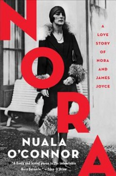 Nora : a love story of Nora and James Joyce / Nuala O'Connor.