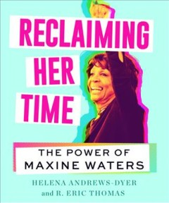 Reclaiming her time : the life, wit, and wisdom of American icon Maxine Waters