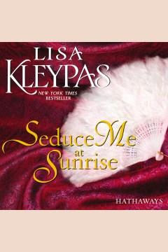 Seduce Me at Sunrise [electronic resource] / Lisa Kleypas.