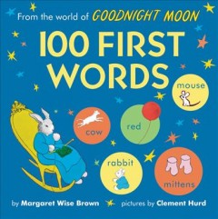 From the World of Goodnight Moon : 100 First Words