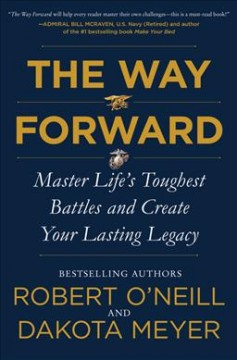 The Way Forward : Master Life's Toughest Battles and Create Your Lasting Legacy
