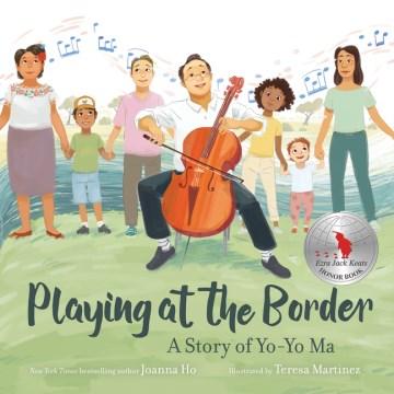 Playing at the Border : A Story of Yo-yo Ma