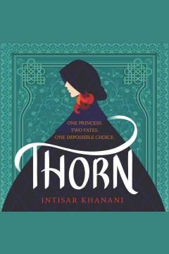 Thorn [electronic resource] / Intisar Khanani.