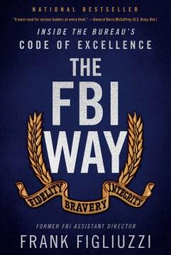 The FBI way : inside the Bureau's code of excellence