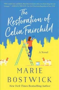 The restoration of Celia Fairchild : a novel / Marie Bostwick.