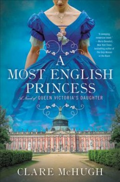 A Most English Princess : A Novel of Queen Victoria's Daughter