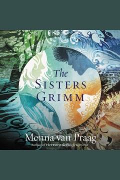 The sisters grimm [electronic resource] / Menna Van Praag