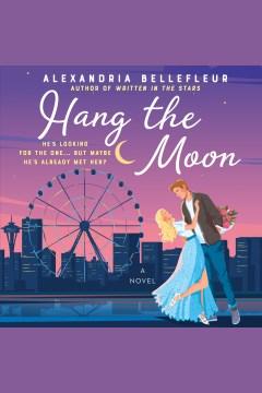Hang the moon [electronic resource] : a novel / Alexandria Bellefleur