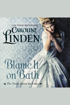 Blame it on Bath : the truth about the duke [electronic resource] / Caroline Linden.