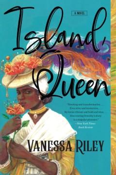 Island queen a novel / Vanessa Riley