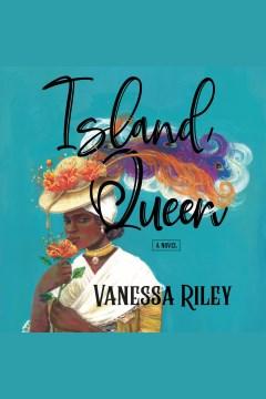 Island queen [electronic resource] : a novel / Vanessa Riley