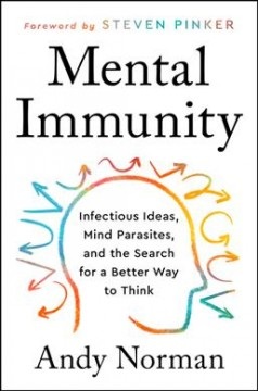 Mental immunity : infectious ideas, mind parasites, and the search for a better way to think
