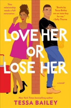 Love her or lose her : a novel / Tessa Bailey.