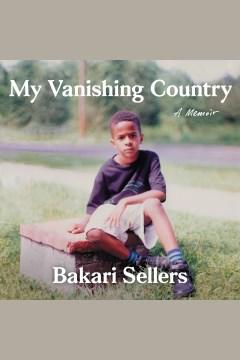 My vanishing country [electronic resource] : a memoir / Bakari Sellers.