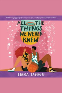 All the things we never knew [electronic resource] / Liara Tamani.