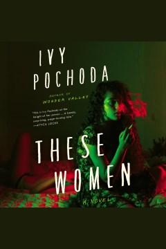 These Women [electronic resource] / Ivy Pochoda.