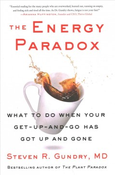 The energy paradox : what to do when your get-up-and-go has got up and gone / Steven R Gundry, MD with Amely Greeven.