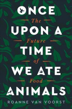Once upon a time we ate animals : the future of food