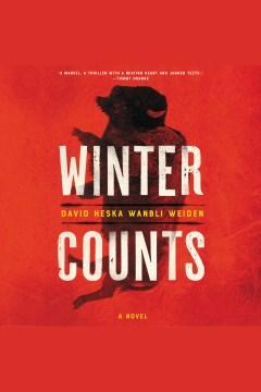 Winter counts [electronic resource] : a novel / David Heska Wanbli Weiden.