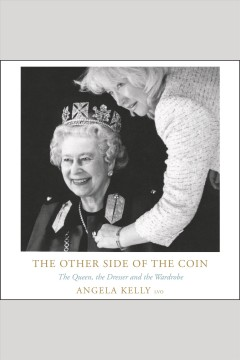 The other side of the coin : the Queen, the dresser and the wardrobe [electronic resource] / Angela Kelly.