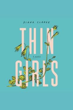 Thin girls [electronic resource] : A Novel / Diana Clarke