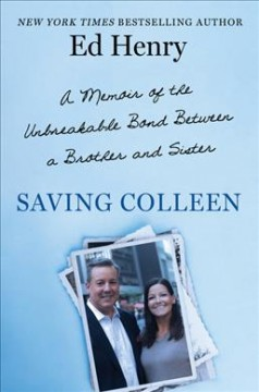 Saving Colleen : A Memoir of the Unbreakable Bond Between a Brother and Sister
