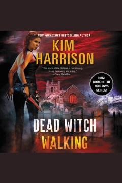 Dead witch walking [electronic resource] / Kim Harrison.
