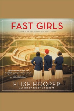 Fast girls [electronic resource] : A Novel of the 1936 Women's Olympic Team. / Elise Hooper