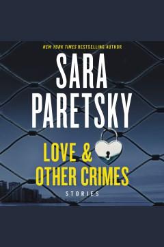 Love & other crimes [electronic resource] : Stories / Sara Paretsky