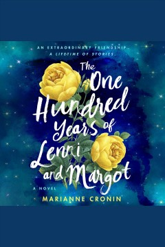The one hundred years of lenni and margot [electronic resource] : A Novel / Marianne Cronin