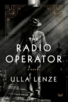 The radio operator a novel / Ulla Lenze ; translated from the German by Marshall Yarbrough.
