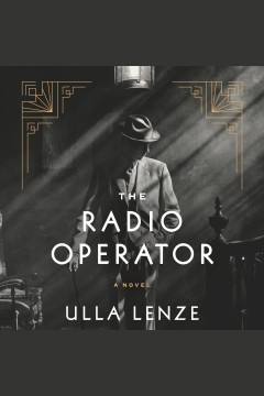 The radio operator [electronic resource] : a novel / Ulla Lenze ; translated from the German by Marshall Yarbrough.