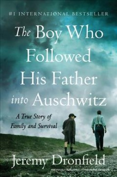 The boy who followed his father into Auschwitz : a true story of family and survival / Jeremy Dronfield.