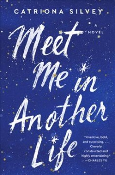 Meet me in another life : a novel / Catriona Silvey.