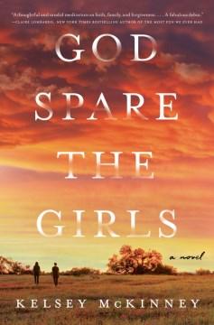 God spare the girls : a novel