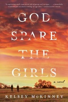 God spare the girls a novel / Kelsey McKinney.